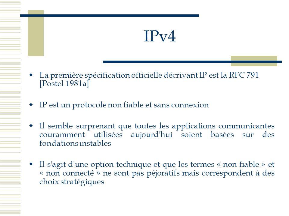 IPv4 La première spécification officielle décrivant IP est la RFC 791 [Postel 1981a] IP est un protocole non fiable et sans connexion.